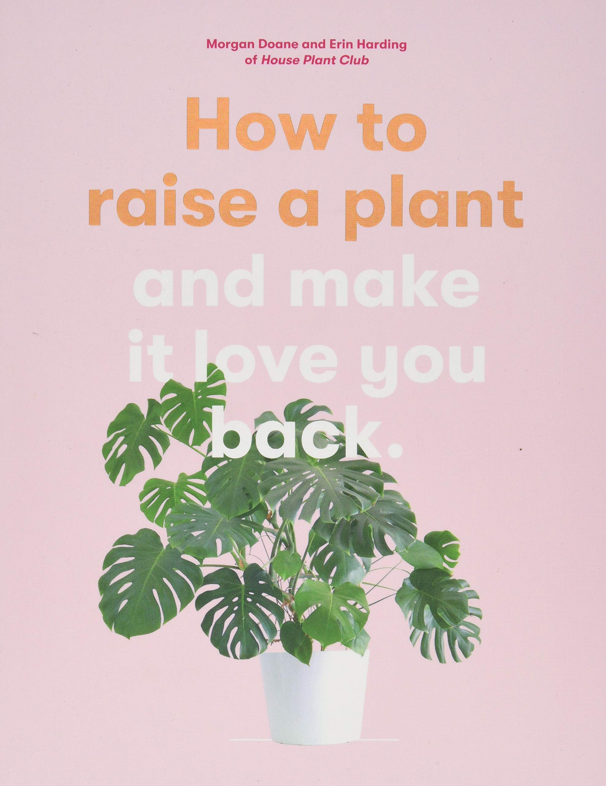 How to Raise a Plant and Make it Love You Back, €13,31, Morgan Doane e Erin Harding, no bookdepository.com